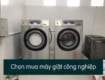 chọn mua máy giặt công nghiệp